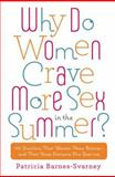 Why Do Women Crave More Sex in the Summer?, Patricia Barnes-Svarney, 0451236815