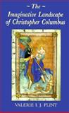 The Imaginative Landscape of Christopher Columbus, Flint, Valerie I. J., 0691056811