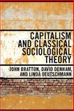 Capitalism and Classical Sociological Theory, Bratton, John and Denham, David, 0802096816