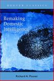 Remaking Domestic Intelligence, Wriston, Walter B. and Posner, Richard A., 0817946810