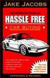 The Complete Guide to Hassle Free Car Buying, Jacobs, Jake, 0963926810
