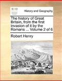 The History of Great Britain, from the First Invasion of It by the Romans, Robert Henry, 1140656813