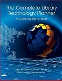 The Complete Library Technology Planner : A Guidebook with Sample Technology Plans and RFPs on CD-ROM, Cohn, John M. and Kelsey, Ann L., 1555706819