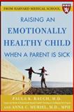 Raising an Emotionally Healthy Child When a Parent Is Sick, Paula K. Rauch and Anna C. Muriel, 0071446818
