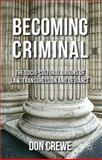 Becoming Criminal : The Socio-Cultural Origins of Law, Transgression and Deviance, Crewe, Don, 0230216811