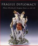Fragile Diplomacy : Meissen Porcelain for European Courts, , 0300126816