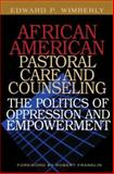 African American Pastoral Care and Counseling : The Politics of Oppression and Empowerment, Wimberly, Edward P., 082981681X