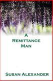 A Remittance Man, Susan Alexander, 1495236811