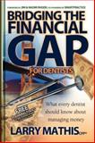 Bridging the Financial Gap for Dentists, Larry Mathis, 1933596813