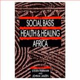 The Social Basis of Health and Healing in Africa, Feierman, Steven, 0520066812