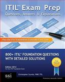 ITIL Exam Prep Questions, Answers, and Explanations : 800 ITIL Foundation Questions with Detailed Solutions, Scordo, Christopher, 0982576811
