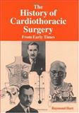 The History of Cardiothoracic Surgery from Early Times, Raymond Hurt, 1850706816