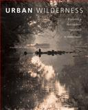 Urban Wilderness : Exploring a Metropolitan Watershed, Daniel, Eddee, 1930066813