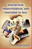 Interaction, Improvisation, and Interplay in Jazz, Robert Hodson, 0415976812