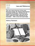 The New Natura Brevium of the Most Reverend Judge, Mr Anthony Fitz-Herbert; Corrected and Revised Whereunto Are Added, the Authorities in Law, and S, Anthony Fitzherbert, 1170016812
