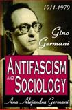 Antifascism and Sociology : Gino Germani, 1911-1979, Germani, Ana Alejandra, 141280681X