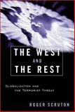 The West and the Rest : Globalization and the Terrorist Threat, Scruton, Roger, 1882926811