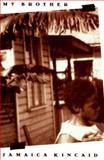 My Brother, Jamaica Kincaid, 0374216819