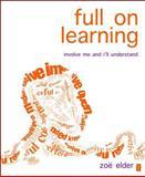 Full on Learning : Involve Me and I'll Understand, Elder, Zoe, 1845906810