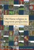 Old Norse Religion in Long-Term Perspectives : Origins, Changes and Interactions - An International Conference in Lund, Sweden, June 3-7 2004, , 918911681X