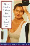 Good Health and Great Sex after 40 : A Women's Guide, Stenchever, Morton A., 0412126818
