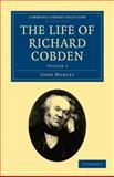 The Life of Richard Cobden, Morley, John, 1108026818