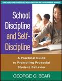 School Discipline and Self-Discipline : A Practical Guide to Promoting Prosocial Student Behavior, Bear, George G., 1606236814