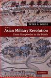 The Asian Military Revolution : From Gunpowder to the Bomb, Lorge, Peter A., 052184682X