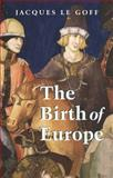 The Birth of Europe, 400-1500, Le Goff, Jacques, 1405156821