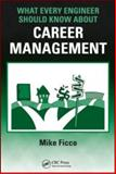 What Every Engineer Should Know about Career Management, Ficco, Mike, 1420076825