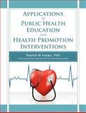 Applications of Public Health Education and Health Promotion Interventions, Rashid Ansari, 1466926821
