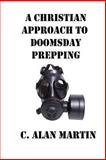 A Christian Approach to Doomsday Prepping, C. Martin, 1492976822