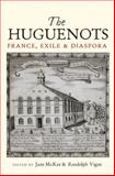 Huguenots : France, Exile and Diaspora, , 1845196821