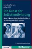 Die Kunst der Selbstmotivierung : Neue Erkenntnisse der Motivationsforschung Praktisch Nutzen, Julius Kuhl, Jens-Uwe Martens, 3170236822