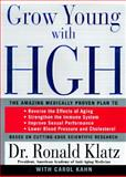 Grow Young with HGH : The Amazing Medically Proven Plan to Reverse Aging, Klatz, Ronald and Kahn, Carol, 0060186828