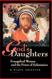 God's Daughters - Evangelical Women and the Power of Submission, R. Marie Griffith, 0520226828