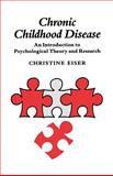 Chronic Childhood Disease : An Introduction to Psychological Theory and Research, Eiser, Christine, 0521386829