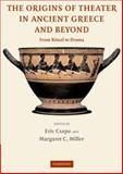 The Origins of Theater in Ancient Greece and Beyond : From Ritual to Drama, Csapo, Eric, 0521836824