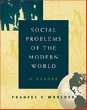 Social Problems of the Modern World : A Reader, Moulder, Frances, 0534566820