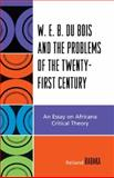 W. E. B. du Bois and the Problems of the Twenty-First Century : An Essay on Africana Critical Theory, Rabaka, Reiland, 0739116827
