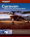 Caravan: Cessna's Swiss Army Knife with Wings, John D. Lewis and LeRoy Cook, 1560276827