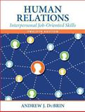 Human Relations : Interpersonal Job-Oriented Skills, DuBrin, Andrew J., 0133506827
