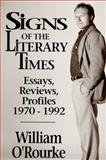 Signs of the Literary Times : Essays, Reviews, Profiles 1970-1992, O'Rourke, William, 0791416828