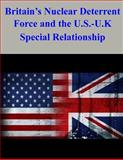 Britain's Nuclear Deterrent Force and the U. S. -U. K. Special Relationship, Naval Postgraduate Naval Postgraduate School and Emily Merritt, 150253682X