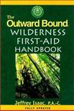 The Outward Bound Wilderness First-Aid Handbook, Jeffrey Isaac, 1558216820