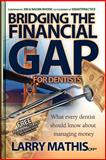 Bridging the Financial Gap for Dentists, Larry Mathis, 1933596821