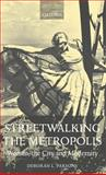 Streetwalking the Metropolis : Women, the City, and Modernity, Parsons, Deborah L., 0198186827