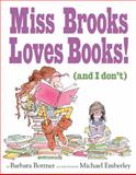 Miss Brooks Loves Books (And I Don't), Barbara Bottner, 0375846824