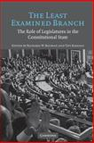 The Least Examined Branch : The Role of Legislatures in the Constitutional State, , 0521676827