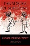 Paradigms of Suffering : Choose Your Path Wisely, Dixon, Greg, 0984246827